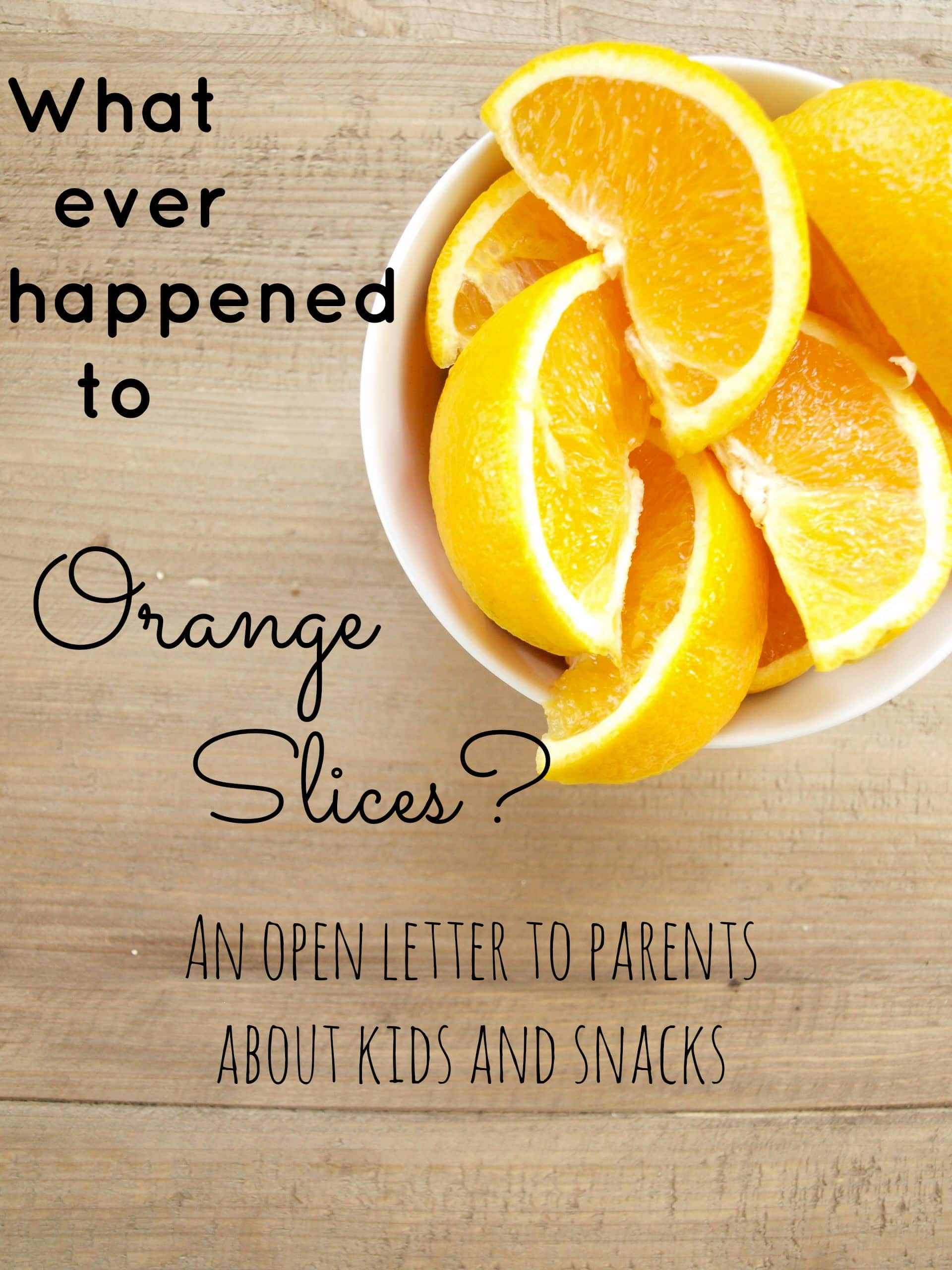 What ever happened to orange slices?  An open letter to parents about kids and snacks