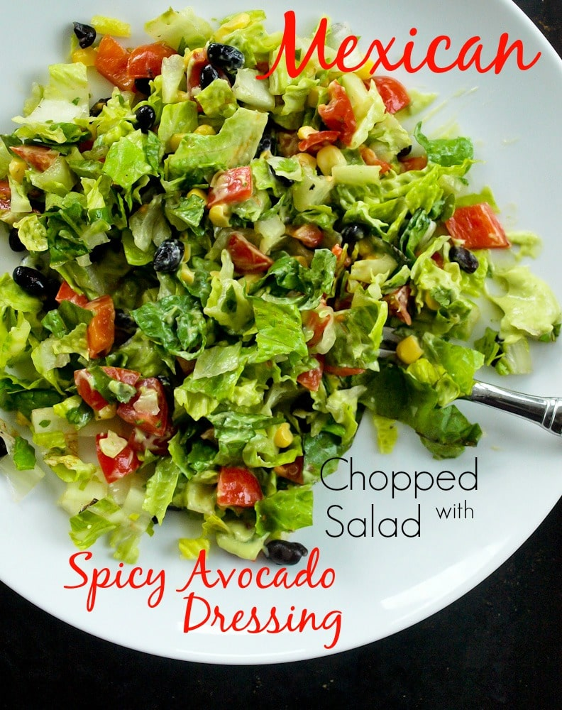 Mexican Chopped Salad with Spicy Avocado Dressing