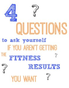 Fitness Friday:  4 Questions to Ask Yourself if you Aren't Seeing the Results you Want