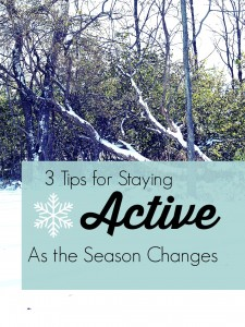 3 Tips for Staying Active as the Season Changes