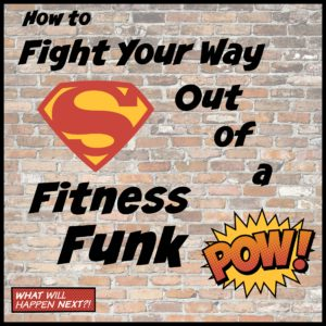 Fight Your Way Out of a Fitness Funk