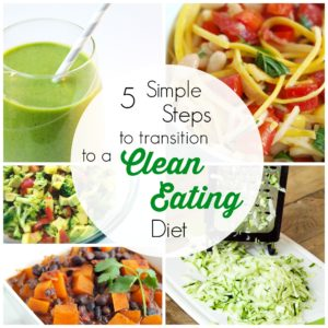 5 Simple Steps to Transition to a Clean Eating Diet