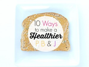 10 Ways to Make a Peanut Butter and Jelly Sandwich Healthier
