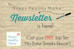The Happy Healthy Mama Newsletter and FREE Ebook is here!