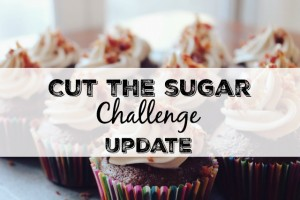 Cut the Sugar Challenge Update:  Week 4 and February Challenge Announcement