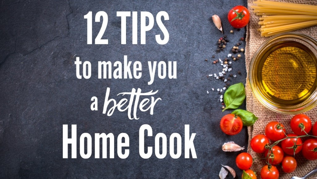12 Tips To Make you a Better Home Cook