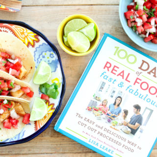 Fish Tacos Recipe from 100 Days of Real Food: Fast and Fabulous & Giveaway